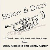 Benny & Dizzy: 20 Classic Jazz, Big Band, And Bop Songs from Dizzy Gillepsie and Benny Carter, The Two Greatest Bandleaders in History; Including Salt Peanuts, A Night in Tunisia, Groovin' High, A Monday Date, Echoes of Harlem, And My Blue Heaven. by Various Artists
