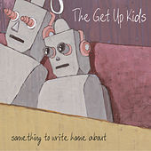 Something To Write Home About by The Get Up Kids