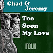 Play & Download Too Soon My Love by Chad and Jeremy | Napster