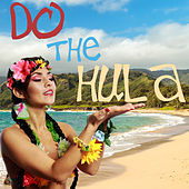 Do the Hula! A Collection of Traditional Hawaiian Songs for Dancing and to Learn to Hula Dance! by Various Artists