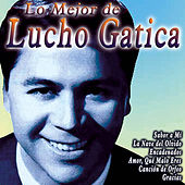 Play & Download Lo Mejor de Lucho Gatica by Lucho Gatica | Napster