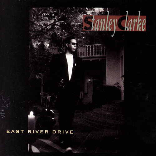 East River Drive by Stanley Clarke