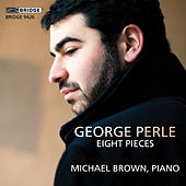 George Perle: Eight Pieces (1938-1997) by Michael Brown