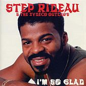 Play & Download Im so Glad by Step Rideau & The Zydeco Outlaws | Napster