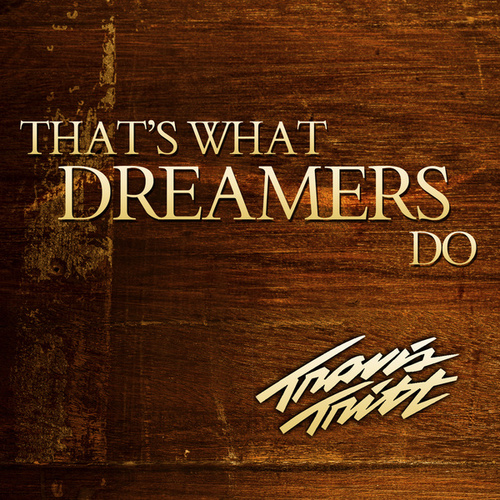 Play & Download That's What Dreamers Do by Travis Tritt | Napster
