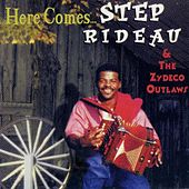 Play & Download Here Comes Step Rideau by Step Rideau & The Zydeco Outlaws | Napster