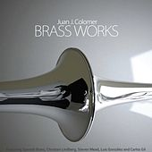 Play & Download Juan J. Colomer: Brass Works by Various Artists | Napster
