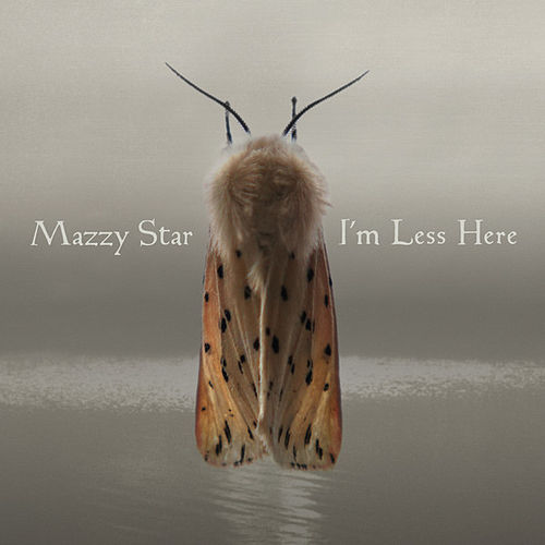 I'm Less Here by Mazzy Star