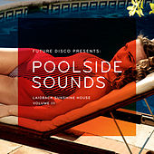 Future Disco Presents: Poolside Sounds, Vol. 3 by Various Artists