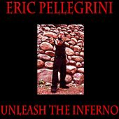 Play & Download Unleash the Inferno by Eric Pellegrini | Napster