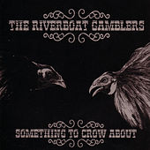 Play & Download Something To Crow About by Riverboat Gamblers | Napster