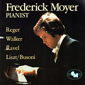 Frederick Moyer: Works by Reger, Walker, Ravel, Liszt/Busoni by Frederick Moyer (piano)