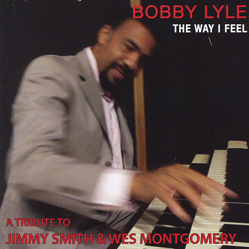 Play & Download The Way I Feel by Bobby Lyle | Napster