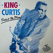 Play & Download Didn't He Play by King Curtis | Napster