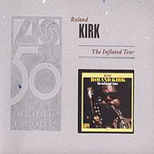 Play & Download The Inflated Tear (Deluxe Edition) by Rahsaan Roland Kirk | Napster