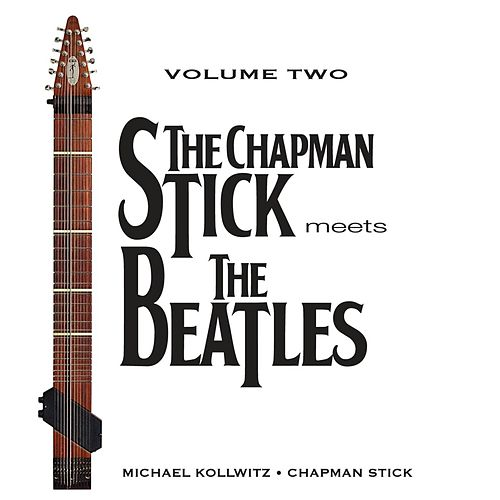 Play & Download The Chapman Stick Meets the Beatles, Vol. Two by Michael Kollwitz | Napster