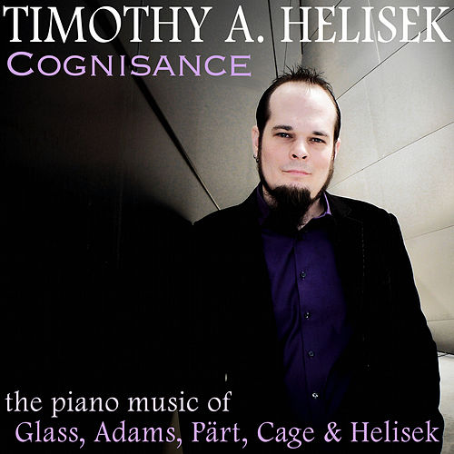 Play & Download Cognisance: The Piano Music of Glass, Adams, Pärt, Cage & Helisek by Timothy A. Helisek | Napster