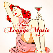 Play & Download I Love Lounge Music, Vol. 2 (35 Lounge Chillout Beats) by Various Artists | Napster