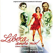Play & Download Libera, amore mio by Ennio Morricone | Napster