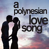 A Polynesian Love Song - Traditional Romantic Island Music from Hawaii for the Perfect Summer Destination Wedding! by Various Artists