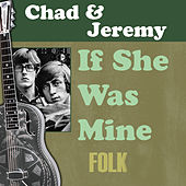 If She Was Mine by Chad and Jeremy