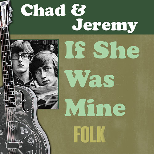 Play & Download If She Was Mine by Chad and Jeremy | Napster