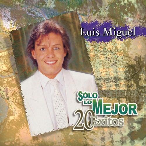 Play & Download Sólo Lo Mejor / 20 Exitos by Luis Miguel | Napster