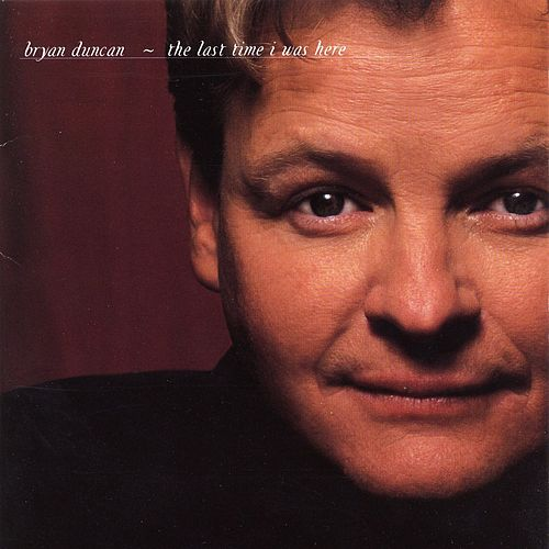 Play & Download The Last Time I Was Here by Bryan Duncan | Napster
