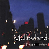 Play & Download Mellowland by Reggie Hamilton | Napster