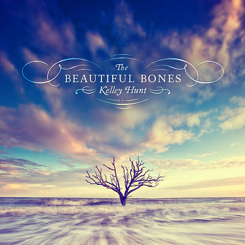 Play & Download The Beautiful Bones by Kelley Hunt | Napster
