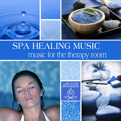 Spa Healing Music: Music for the Therapy Room by The Relaxation Specialists