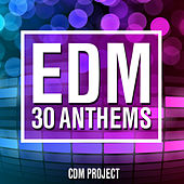 Play & Download EDM - 30 Anthems by CDM Project | Napster