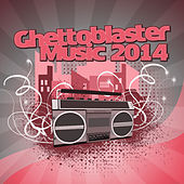 Play & Download Ghettoblaster Music 2014 by Various Artists | Napster