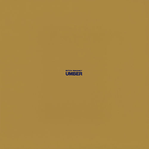 Umber (Deluxe Edition) by Bitch Magnet