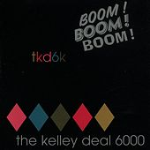 Play & Download Boom! Boom! Boom! by Kelley Deal 6000 | Napster