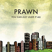 Play & Download You Can Just Leave It All by Prawn | Napster