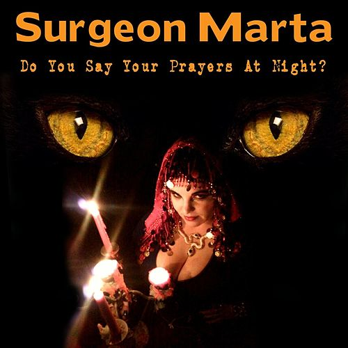 Do You Say Your Prayers At Night? by Surgeon Marta
