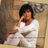 Play & Download Leave One Bridge Standing by Holly Dunn | Napster