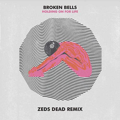 Play & Download Holding On for Life (Zeds Dead Remix) by Broken Bells | Napster