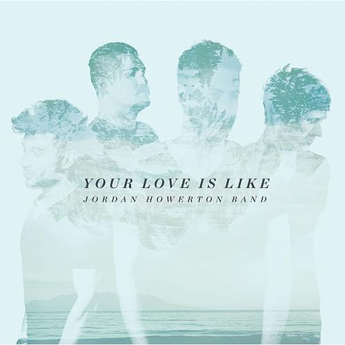 Play & Download Your Love Is Like by Jordan Howerton Band | Napster