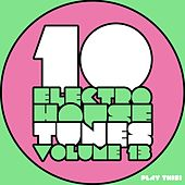 Play & Download 10 Electro House Tunes, Vol. 13 by Various Artists | Napster