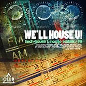 Play & Download We'll House U! - Tech House & House Edition ,Vol. 9 by Various Artists | Napster