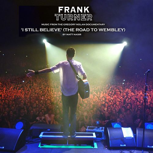 I Still Believe (Music from the Gregory Nolan 'Road to Wembley' Documentary, By Matt Nasir) by Frank Turner