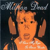 Play & Download I Gave My Eyes to Stevie Wonder by Million Dead | Napster