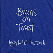 Play & Download Trying to Tell the Truth by Beans On Toast | Napster