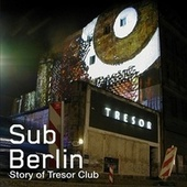SubBerlin (The Story of Tresor) by Various Artists