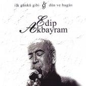Play & Download İlk Günkü Gibi & Dün Ve Bugün by Edip Akbayram | Napster