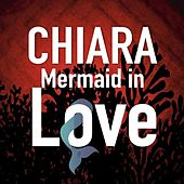 Play & Download Mermaid in Love by Chiara | Napster