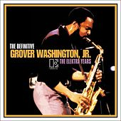 The Definitive Grover Washington, Jr. - The Elektra Years von Grover Washington, Jr.