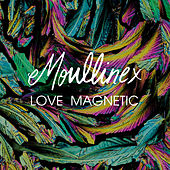 Play & Download Love Magnetic by Moullinex | Napster
